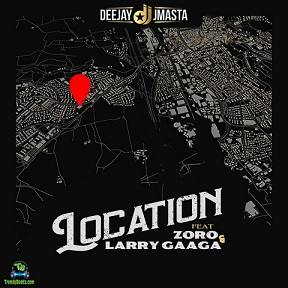 Deejay J Masta - Location ft Zoro, Larry Gaaga