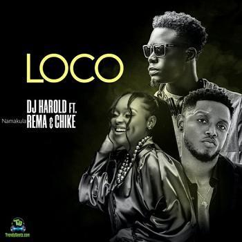 Dj Harold - Loco ft Chike, Rema Namakula