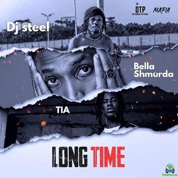 DJ Steel - Long Time ft Bella Shmurda, TIA