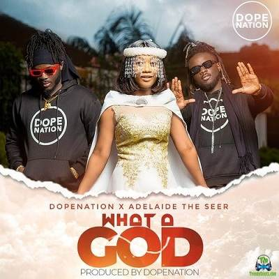 DopeNation - What A God ft Adelaide The Seer