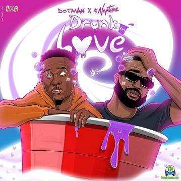 Dotman - Drunk In Love ft Dj Neptune