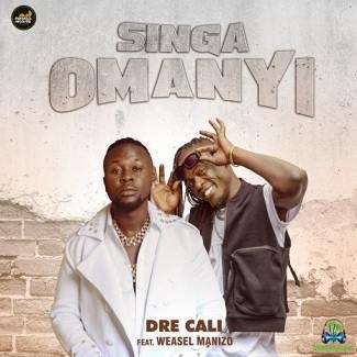 Dre Cali - Singa Omanyi ft Weasel Manizo