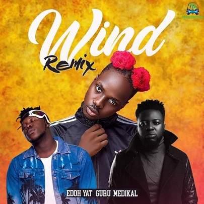 Edoh YAT - Wind (Remix) ft Medikal, Guru