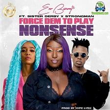 Eno Barony - Force Dem To Play Nonsense ft Sister Deborah, Strongman