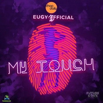 Eugy - My Touch ft Chop Daily