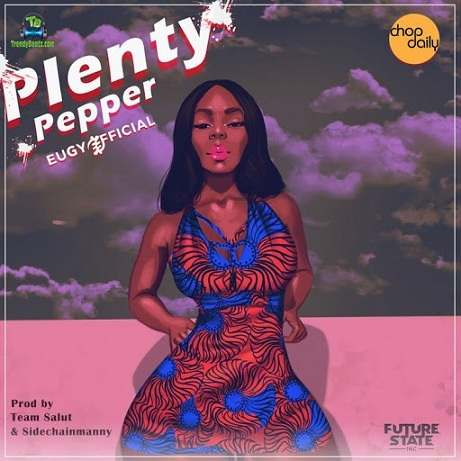 Eugy - Plenty Pepper ft Chop Daily