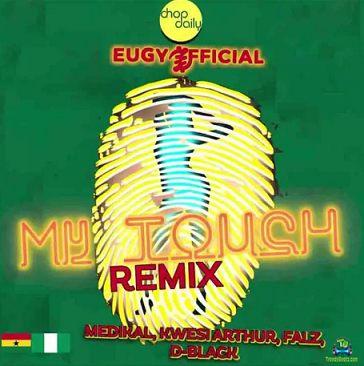 Eugy - My Touch (Remix) ft Chop Daily, Medikal, Kwesi Arthur, Falz, D Black