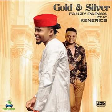 Fanzy Papaya - Gold And Silver ft Ken Erics