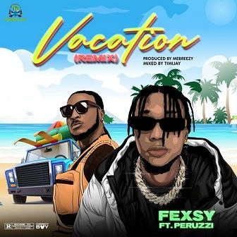Fexsy - Vacation (Remix) ft Peruzzi