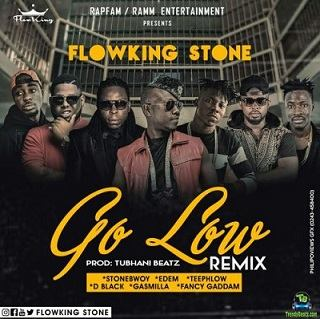 Flowking Stone - Go Low (Remix) ft Stonebwoy, Edem, D Black, Teephlow, Gasmilla, Fancy Gadam