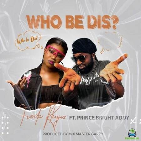 Freda Rhymz - Who Be Dis ft Prince Bright