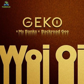 Geko - Woi Oi ft Ms Banks, Backroad Gee