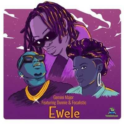 Gemini Major - Ewele ft Dunnie, Focalistic