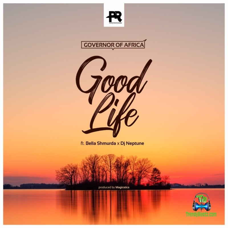 Governor Of Africa - Good Life ft Bella Shmurda & DJ Neptune