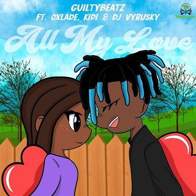 GuiltyBeatz - All My Love ft KiDi, Oxlade, DJ Vyrusky