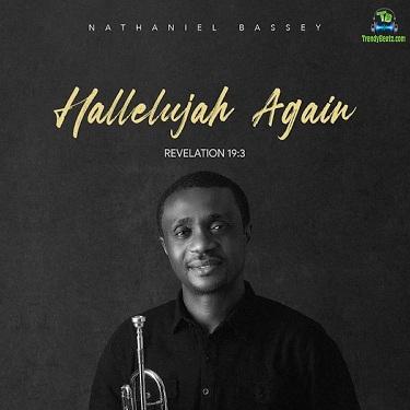 Download Nathaniel Bassey Hallelujah Again (Revelation 19:3) Album mp3