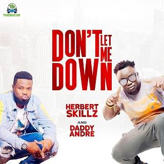 Herbert Skillz - Don't Let Me Down ft Daddy Andre