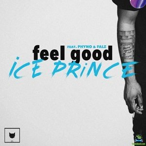 Ice Prince - Feel Good ft Phyno, Falz