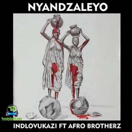 Indlovukazi - Nyandzaleyo ft Afro Brotherz
