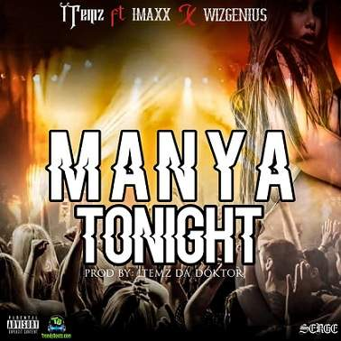 ITemz - Manya Tonight ft Imaxx, Wizgenius