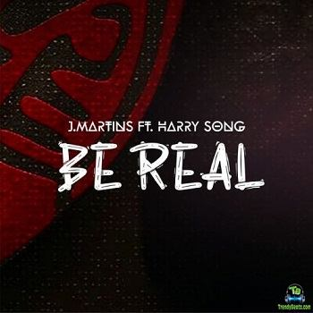 J Martins - Be Real ft Harrysong