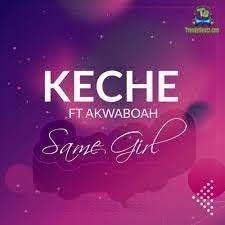 Keche - Same Girl ft Akwaboah