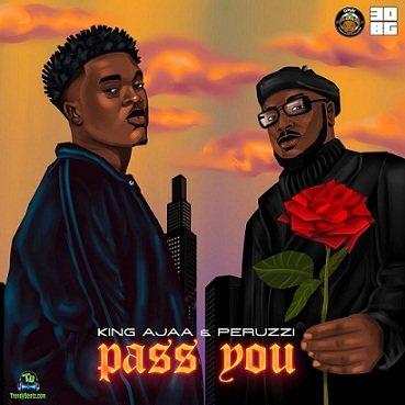 King Ajaa - Pass You ft Peruzzi