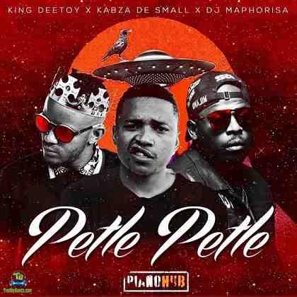 King Deetoy - Petle Petle ft Kabza De Small, DJ Maphorisa, Mhaw Keys