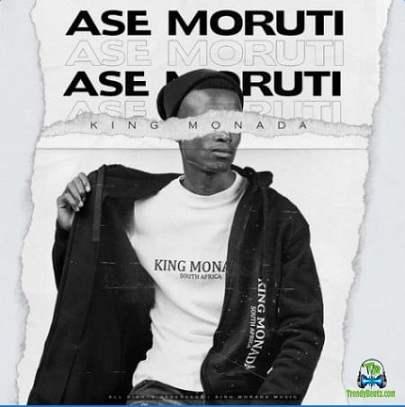 King Monada - Ase Moruti ft Mack Eaze