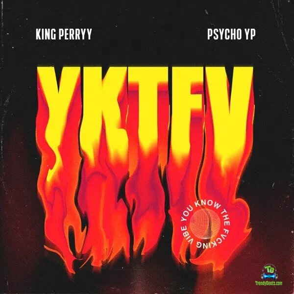 King Perryy - YKTFV (You Know The Fucking Vibe) ft PsychoYP
