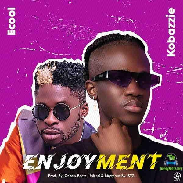 Kobazzie - Enjoyment ft DJ Ecool