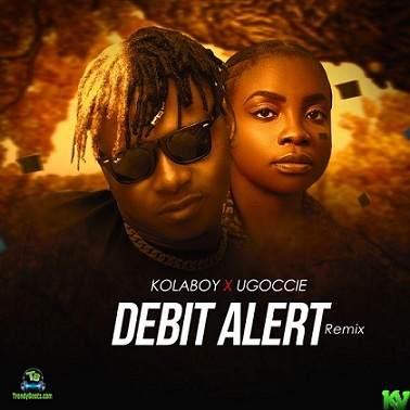 Kolaboy - Debit Alert (Remix) ft Ugoccie
