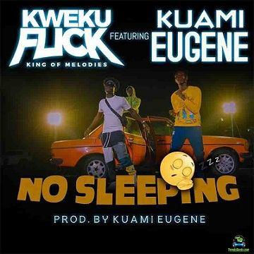 Kuami Eugene - No Sleeping ft Kweku Flick