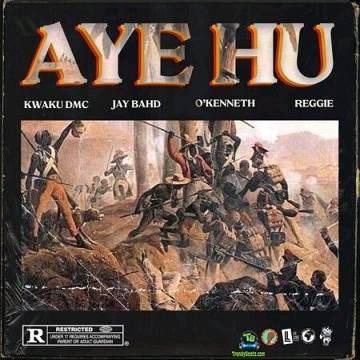 Kwaku DMC - Aye Hu ft O'Kenneth, Jay Bahd, Reggie