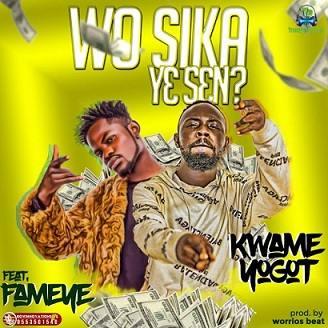 Kwame Yogot - Wo Sika Ye Sika ft Fameye