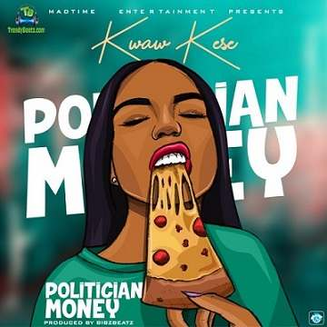 Kwaw Kese - Politician Money