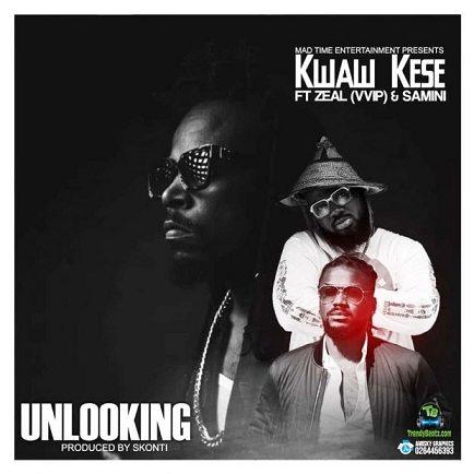 Kwaw Kese - Unlooking ft Samini, Zeal VVIP
