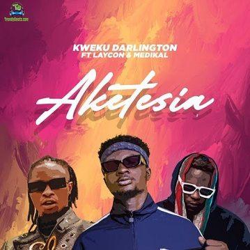 Kweku Darlington - Aketesia ft Laycon, Medikal