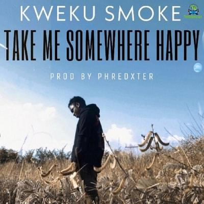 Kweku Smoke - Take Me Somewhere Happy