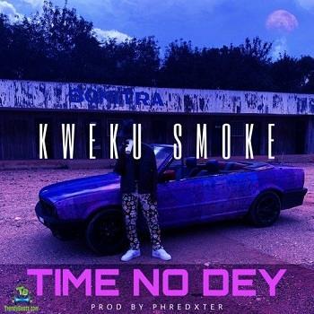 Kweku Smoke - Time No Dey