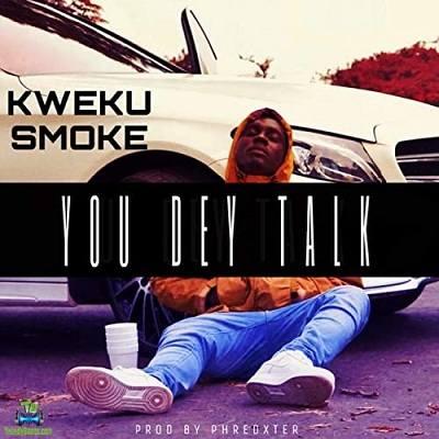 Kweku Smoke - You Dey Talk