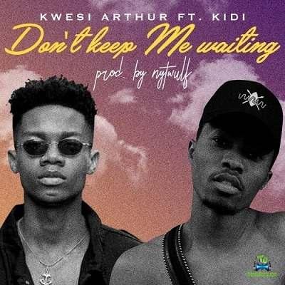 Kwesi Arthur - Don't Keep Waiting ft KiDi
