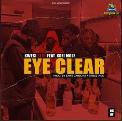Kwesi Slay - Eye Clear ft Kofi Mole
