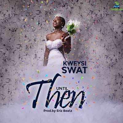 Kweysi Swat - Until Then