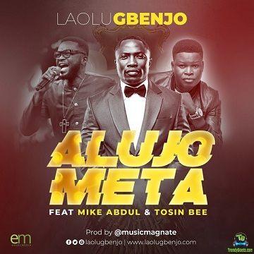 Laolu Gbenjo - Alujo Meta (Remix) ft Mike Abdul, Tosin Bee