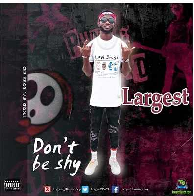 Largest - Don't Be Shy