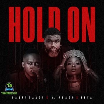 Larry Gaaga - Hold On ft M.I Abaga , Efya