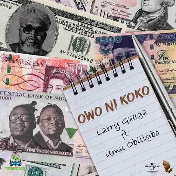 Larry Gaaga - Owo Ni Koko ft Umu Obiligbo