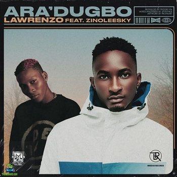 Lawrenzo - Ara'dugbo (Ara dugbo) ft Zinoleesky