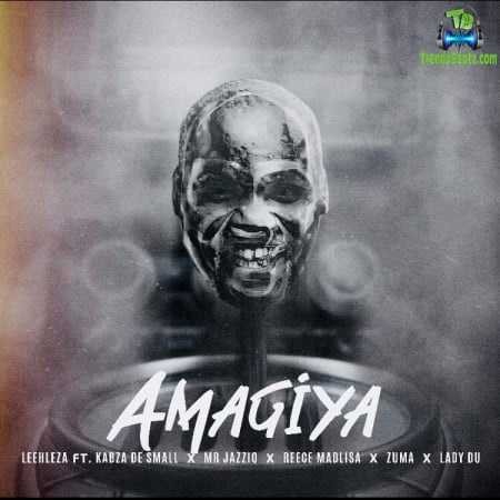 Leehleza - AmaGiya ft Kabza De small, Mr JazziQ, Reece Madlisa, Zuma, Lady Du